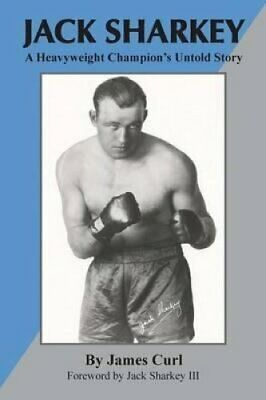 Jack Sharkey A Heavyweight Champion's Untold Story by James Curl 9780990370338