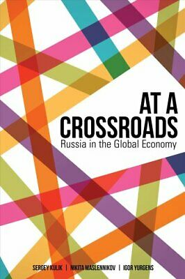At a Crossroads Russia in the Global Economy by Sergey Kulik 9781928096771