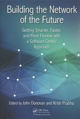 Building the Network of the Future: Getting Smarter, Faster, and More...