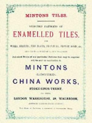 Minton Tiles: Selected Patterns of Enamelled Tiles for Walls, Hearths, Fire...