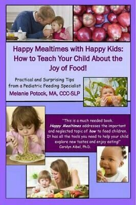 Happy Mealtimes with Happy Kids How to Teach Your Child about t... 9780557606559