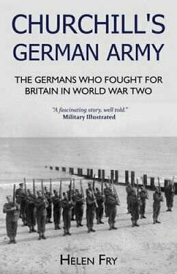 Churchill's German Army The Germans who Fought for Britain in WW2 9781910670323