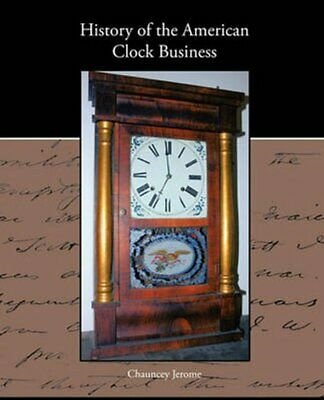 History of the American Clock Business by Chauncey Jerome 9781438573618