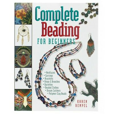 Complete Beading for Beginners by Karen Rempel [A23/4]