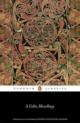 A Celtic Miscellany Selected and Translated by Kenneth Hurlston... 9780141398853