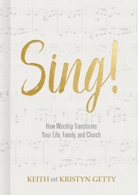 Sing!: How Worship Transforms Your Life, Family, and Church .. NEW