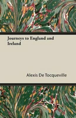 Journeys to England and Ireland by Alexis De Tocqueville 9781473316003