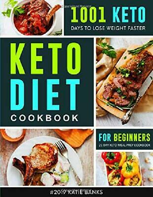 Keto Diet Cookbook For Beginners 2019 1001 Keto Days To Lose Weight Faster 21 Da