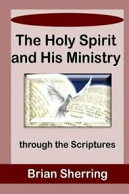 The Holy Spirit and His Ministry Through the Scriptures 9781783645510