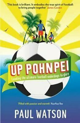 Up Pohnpei Leading the ultimate football underdogs to glory 9781846685026