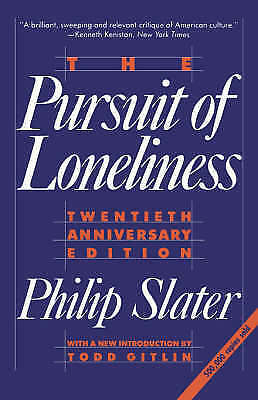 Pursuit of Loneliness: American Culture at the Breaking Point by Philip...