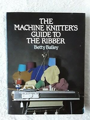 The Machine Knitter's Guide To The Ribber, Betty Bailey, Hard Back + Dust Jacket