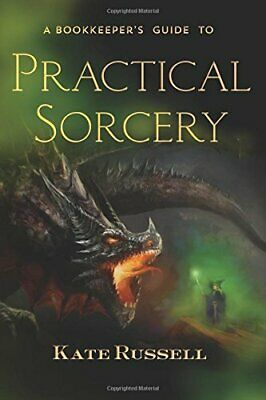 A Bookkeepers Guide to Practical Sorcery, Russell, Kate, Used; Good Book