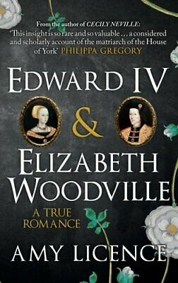 Edward IV & Elizabeth Woodville A True Romance by Amy Licence 9781445654935