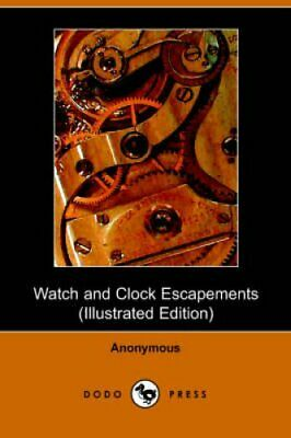 Watch and Clock Escapements by Anon 9781406502657 | Brand New | Free UK Shipping