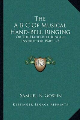 The A B C of Musical Hand-Bell Ringing Or the Hand-Bell Ringers... 9781165074426