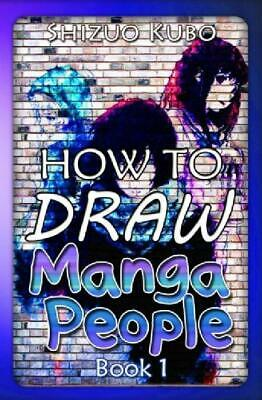How To Draw Manga People (Book 1): Learn To Draw Anime For Kids And Beginners St
