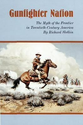 Gunfighter Nation: Myth of the Frontier in Twentieth-Century America, The by Sl