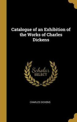Catalogue of an Exhibition of the Works of Charles Dickens 9780469021150