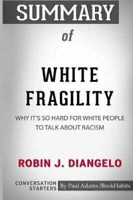 Summary of White Fragility by Robin J. DiAngelo Conversation St... 9780464858195