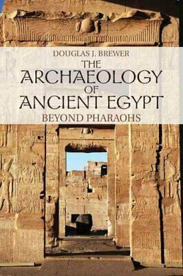 The Archaeology of Ancient Egypt Beyond Pharaohs 9780521707343 | Brand New