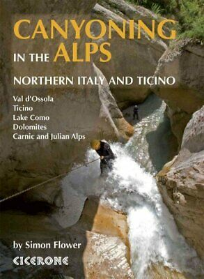 Canyoning in the Alps Graded routes in Northern Italy and Ticin... 9781852846831