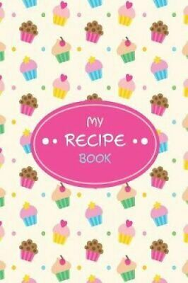 My Recipe Book Blank Cookbook Journal for Kids by Paul K Kani 9781730942938