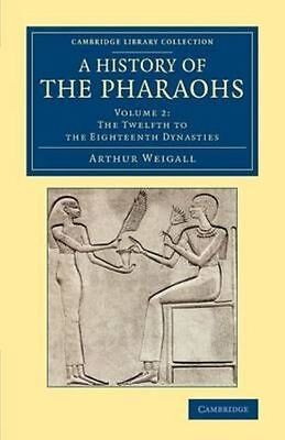 A History of the Pharaohs by Arthur E. P. Brome Weigall (Paperback, 2016)