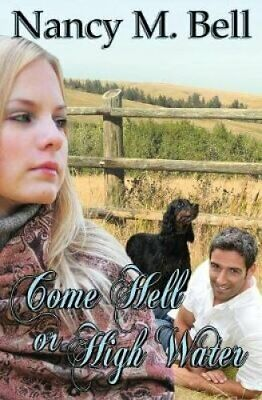 Come Hell or High Water by Nancy M Bell 9781771455022 | Brand New