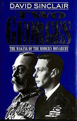 Two Georges: Making of the Modern Monarchy, Sinclair, David, Used; Good Book