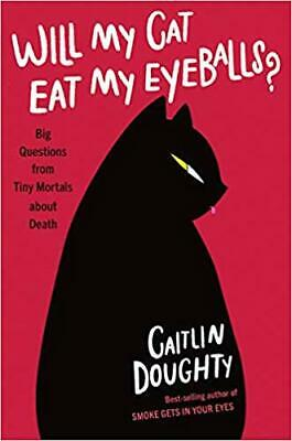 Will My Cat Eat My Eyeballs? by Caitlin Doughty [ ePub,PDF,Mobi ] Fast Delivery⚡