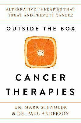 Outside the Box Cancer Therapies: Alternative Therapies That Treat and Prevent C