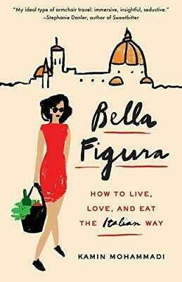 Bella Figura: How to Live, Love, and Eat the Italian Way, Paperback, by Kamin M