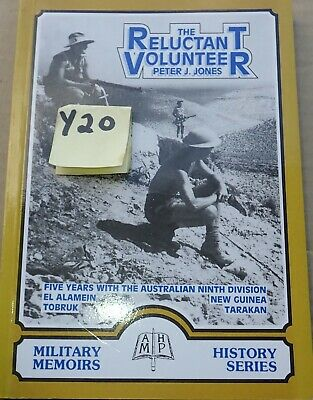 The Reluctant Volunteer 5 years with the Australian 9th division by Peter J Jone