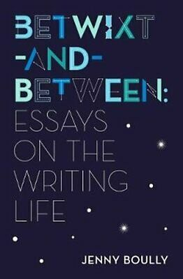 Betwixt-And-Between Essays on the Writing Life by Jenny Boully 9781566895101