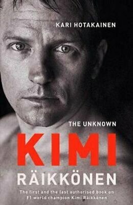 The Unknown Kimi Raikkonen by Kari Hotakainen 9781471177675 | Brand New