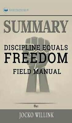 Summary of Discipline Equals Freedom Field Manual by Jocko Willink 9781690404620