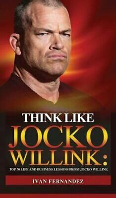 Think Like Jocko Willink Top 30 Life and Business Lessons from ... 9781690406129