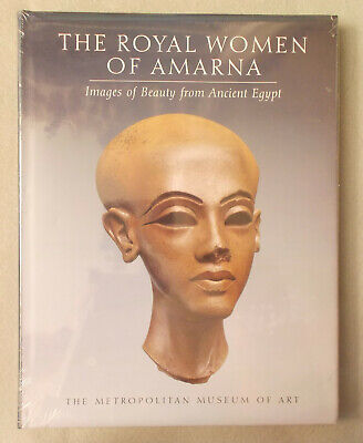 THE ROYAL WOMEN OF AMARNA by Dorothea Arnold IMAGES OF BEAUTY IN ANCIENT EGYPT