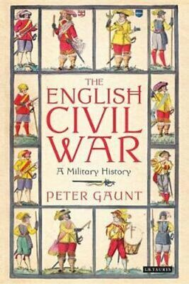 The English Civil War A Military History by Peter Gaunt 9781350143517