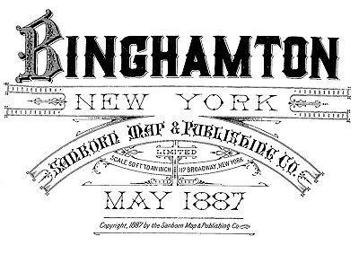Binghamton, New York~Sanborn Map©sheets~18 maps made in 1887