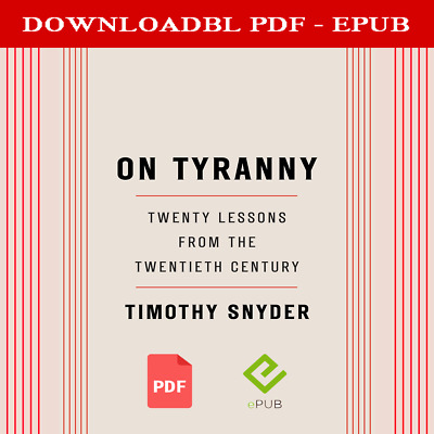 On Tyranny Twenty Lessons from the Twentieth Century Timothy Snyder [P.D.F-EPUB]