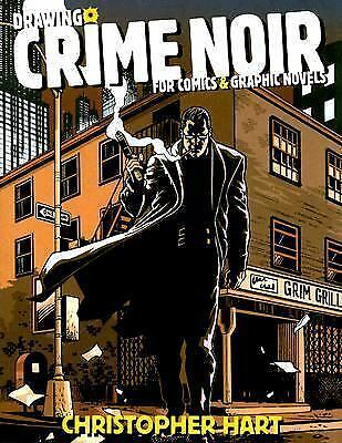 Drawing Crime Noir: For Comics and Graphic Novels, Hart, Christopher, Good Book