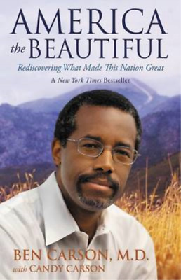 America the Beautiful: Rediscovering What Made This Nation Great, Carson, Ben, U