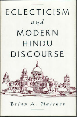 BRIAN A HATCHER / Eclecticism and Modern Hindu Discourse 1999