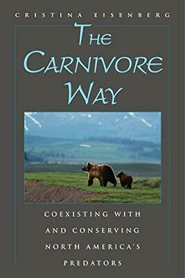 The Carnivore Way: Coexisting with and Conserving North America's Predators, Pa