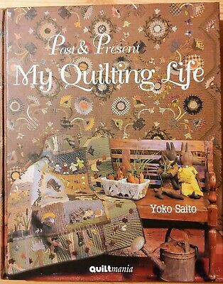 Past & Present My Quilting Life Yoko Saito Quiltmania with Patterns IN FRENCH