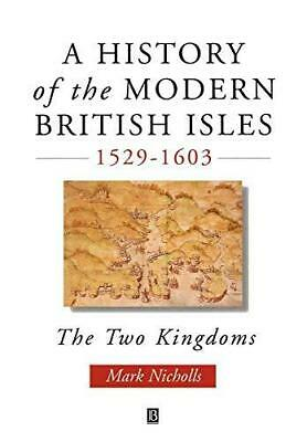 A History of the Modern British Isles, 1529-1603: The Two Kingdoms, Paperback,