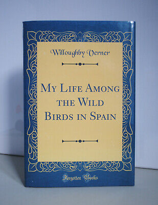 My Life Among the Wild Birds of Spain by Willoughby Verner. Rept. of the 1st.ed.