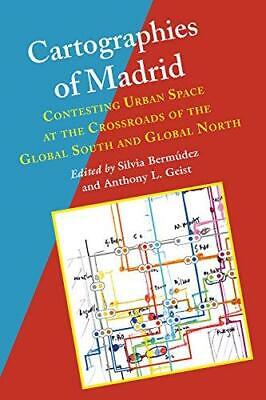 Cartographies of Madrid: Contesting Urban Space at the Crossroads of the Global